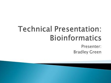 Presenter: Bradley Green.  What is Bioinformatics?  Brief History of Bioinformatics  Development  Computer Science and Bioinformatics  Current Applications.