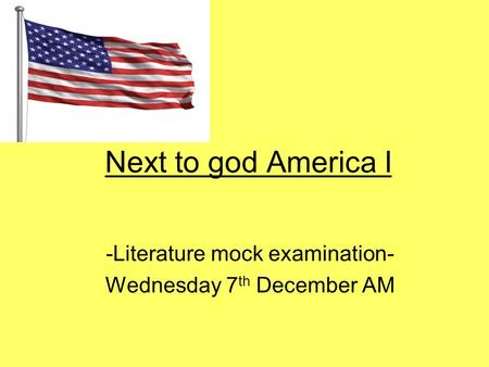 Next to god America I -Literature mock examination- Wednesday 7 th December AM.
