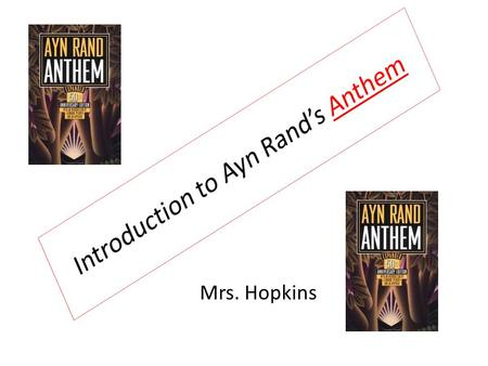 Mrs. Hopkins. Who is Ayn Rand? Ayn Rand was born in St. Petersburg, Russia, on February 2, 1905. At age six she taught herself to read and two years later.