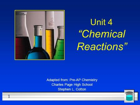 "1 Unit 4 ""Chemical Reactions"" Adapted from: Pre-AP Chemistry Charles Page High School Stephen L. Cotton."