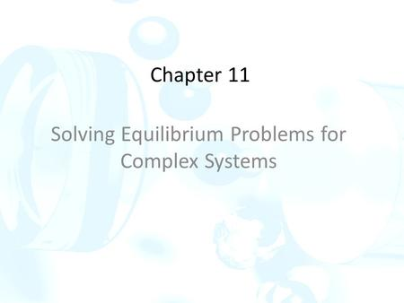 Chapter 11 Solving Equilibrium Problems for Complex Systems.