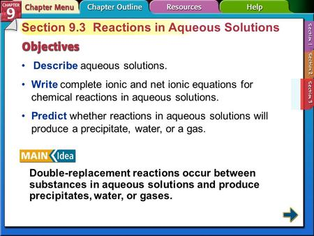 Section 9-3 Section 9.3 Reactions in Aqueous Solutions Describe aqueous solutions. Write complete ionic and net ionic equations for chemical reactions.