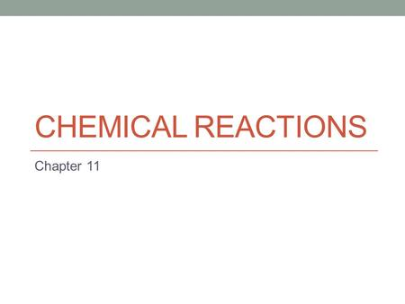 Chemical reactions Chapter 11.