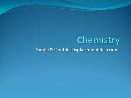 Single & Double Displacement Reactions. Recall Most chemical reactions fall into the five families of reactions that we will be studying in our course: