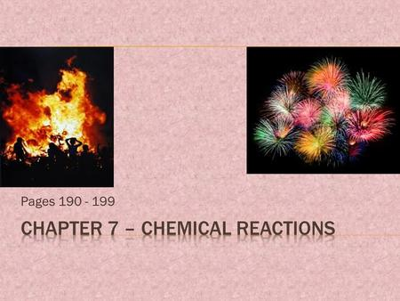 Pages 190 - 199. REVIEW: Signs of a Chemical Change  Change in temperature  Production of a gas  Change in color  Production of light or sound  Formation.