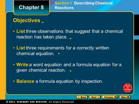 Objectives List three observations that suggest that a chemical reaction has taken place. List three requirements for a correctly written chemical equation.