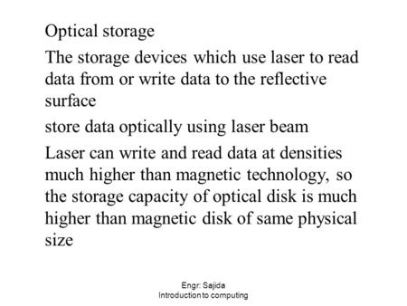 Engr: Sajida Introduction to computing Optical storage The storage devices which use laser to read data from or write data to the reflective surface store.