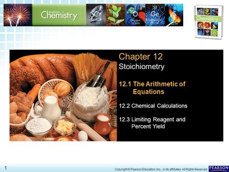 12.1 The Arithmetic of Equations > 1 Copyright © Pearson Education, Inc., or its affiliates. All Rights Reserved. Chapter 12 Stoichiometry 12.1 The Arithmetic.
