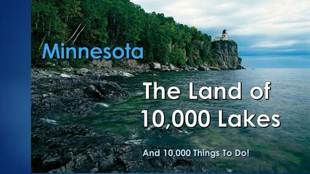 And 10,000 Things To Do!. Find Your Perfect Northwoods Getaway  PLR—An ideal vacation spot  Try your hand at fishing for walleye  Rent one of our well-equipped.