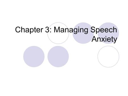 Chapter 3: Managing Speech Anxiety. Whip Around If you could have any superpower, what would it be? Think about this question and be prepared to share.