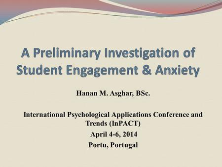 Hanan M. Asghar, BSc. International Psychological Applications Conference and Trends (InPACT) April 4-6, 2014 Portu, Portugal.
