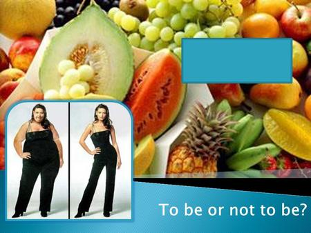 To be or not to be?. 1 3 5 4 2 - to look wonderful - to be healthy She eats … She drinks…