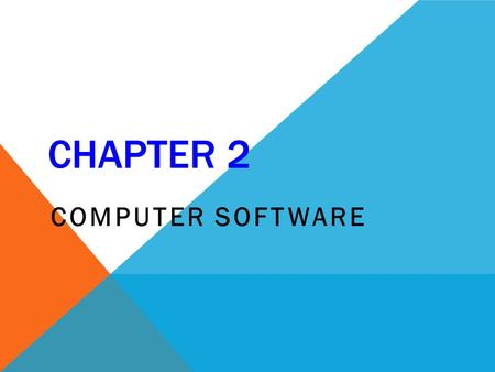 CHAPTER 2 COMPUTER SOFTWARE. LEARNING OUTCOMES At the end of this class, students should be able to:  Explain the significance of software  Define and.