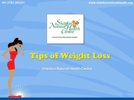 Tips of Weight Loss Shankus Natural Health Centre +91 2762 282351www.shankusnaturalhealth.org.