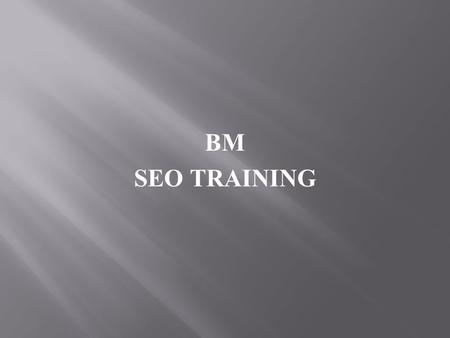BM SEO TRAINING.  If you have a website on the internet, and you are looking to expand your presence in the search engines, you will want to consider.