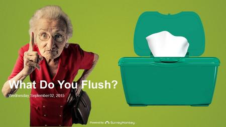 Powered by What Do You Flush? Wednesday, September 02, 2015.