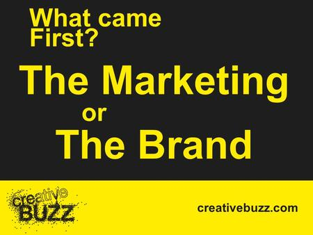 Creativebuzz.com or The Marketing What came First? The Brand.