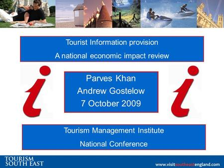 Parves Khan Andrew Gostelow 7 October 2009 Tourist Information provision A national economic impact review Tourism Management Institute National Conference.
