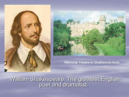 William Shakespeare. The greatest English poet and dramatist. Memorial Theatre in Stratford-on-Avon.