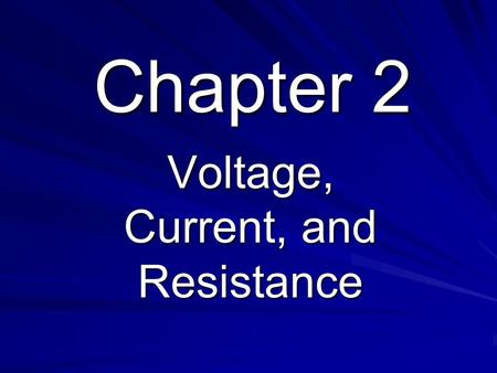 Chapter 2 Voltage, Current, and Resistance. Objectives Discuss the basic structure of atoms Explain the concept of electrical charge Define voltage and.