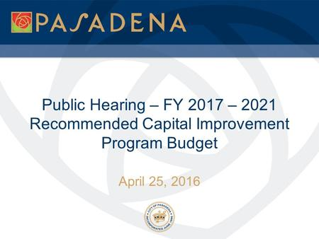 Public Hearing – FY 2017 – 2021 Recommended Capital Improvement Program Budget April 25, 2016.