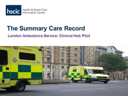 The Summary Care Record London Ambulance Service: Clinical Hub Pilot.
