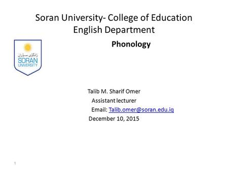 Soran University- College of Education English Department Phonology Talib M. Sharif Omer Assistant lecturer