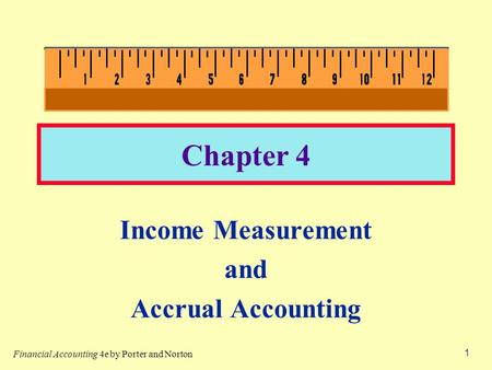 1 Chapter 4 Income Measurement and Accrual Accounting Financial Accounting 4e by Porter and Norton.