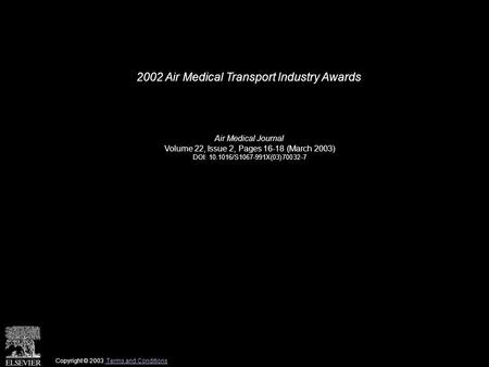 2002 Air Medical Transport Industry Awards Air Medical Journal Volume 22, Issue 2, Pages 16-18 (March 2003) DOI: 10.1016/S1067-991X(03)70032-7 Copyright.