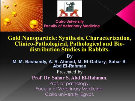 Gold Nanoparticle: Synthesis, Characterization, Clinico-Pathological, Pathological and Bio- distribution Studies in Rabbits. By M. M. Bashandy, A. R. Ahmed,