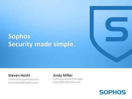 1 Sophos Security made simple. Steven Hecht Channel Account Executive Andy Miller Enterprise Account Manager