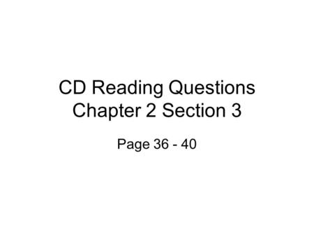 CD Reading Questions Chapter 2 Section 3 Page 36 - 40.