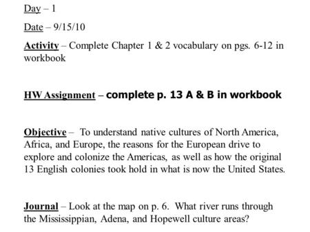 Day – 1 Date – 9/15/10 Activity – Complete Chapter 1 & 2 vocabulary on pgs. 6-12 in workbook HW Assignment – complete p. 13 A & B in workbook Objective.
