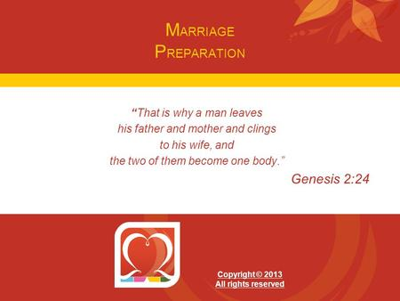 "M ARRIAGE P REPARATION ""That is why a man leaves his father and mother and clings to his wife, and the two of them become one body."" Genesis 2:24 Copyright."
