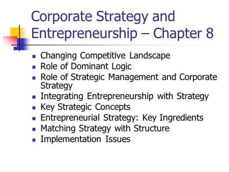 Corporate Strategy and Entrepreneurship – Chapter 8 Changing Competitive Landscape Role of Dominant Logic Role of Strategic Management and Corporate Strategy.