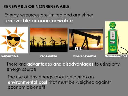 RENEWABLE OR NONRENEWABLE Energy resources are limited and are either renewable or nonrenewable There are advantages and disadvantages to using any energy.