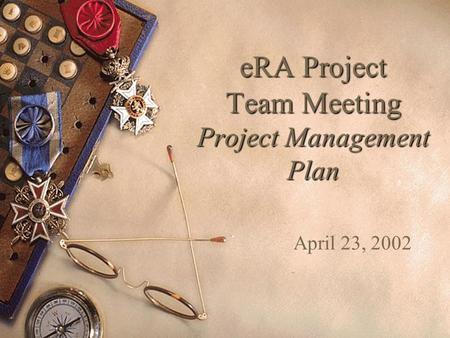 ERA Project Team Meeting Project Management Plan April 23, 2002.