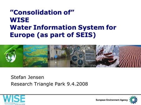 "1 ""Consolidation of"" WISE Water Information System for Europe (as part of SEIS) ""Consolidation of"" WISE Water Information System for Europe (as part of."