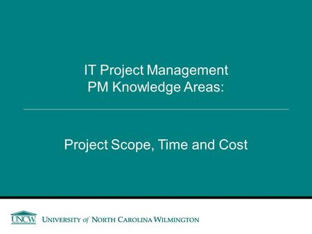 Project Scope, Time and Cost IT Project Management PM Knowledge Areas: