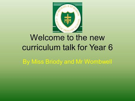 Welcome to the new curriculum talk for Year 6 By Miss Briody and Mr Wombwell.