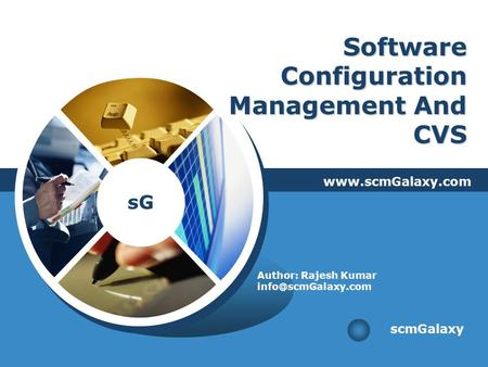 SG Software Configuration Management And CVS  scmGalaxy Author: Rajesh Kumar