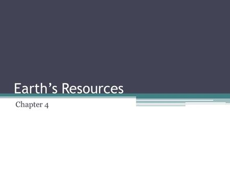 Earth's Resources Chapter 4. Renewable and Nonrenewable Resources Renewable – replaceable in months or years Nonrenewable – takes millions of years to.