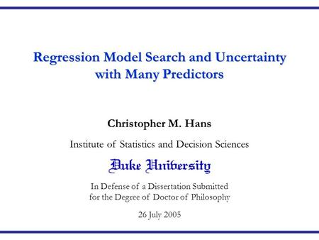 Institute of Statistics and Decision Sciences In Defense of a Dissertation Submitted for the Degree of Doctor of Philosophy 26 July 2005 Regression Model.