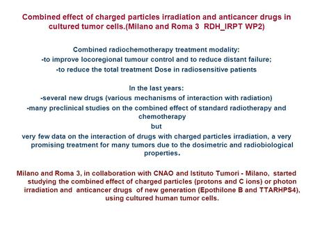 Combined effect of charged particles irradiation and anticancer drugs in cultured tumor cells.(Milano and Roma 3 RDH_IRPT WP2) Combined radiochemotherapy.