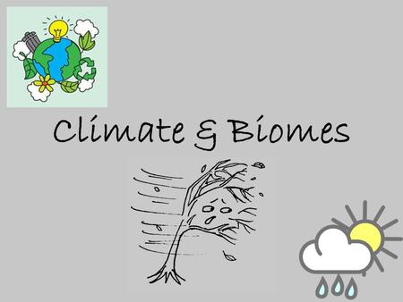 Climate & Biomes. Weather Short term day to day changes in temperature, air pressure, humidity, precipitation, cloud cover, & wind speed Result of uneven.
