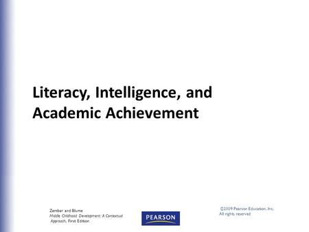Literacy, Intelligence, and Academic Achievement Zembar and Blume Middle Childhood Development: A Contextual Approach, First Edition ©2009 Pearson Education,