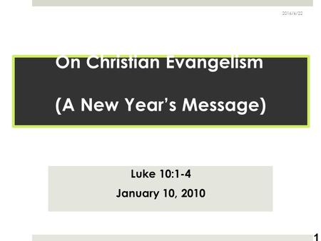 On Christian Evangelism (A New Year's Message) Luke 10:1-4 January 10, 2010 2016/6/22 1.