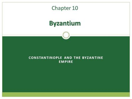 CONSTANTINOPLE AND THE BYZANTINE EMPIRE Byzantium Chapter 10 Byzantium.