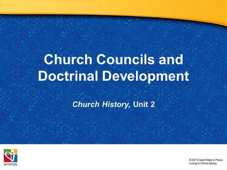Church Councils and Doctrinal Development Church History, Unit 2.