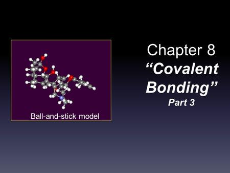 "Chapter 8 ""Covalent Bonding"" Part 3 Ball-and-stick model."
